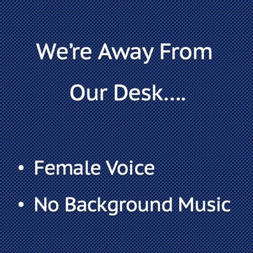 We're away from our desk, Female Voice