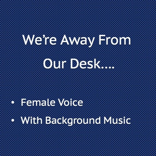 We're away from our desk with background Music, Female Voice