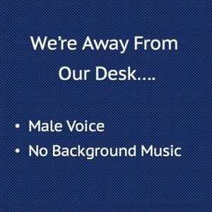 We're away from our desk, Male Voice
