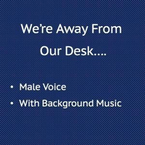We're away from our desk with background Music, Male Voice