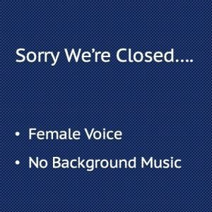 Sorry we're closed, Female Voice
