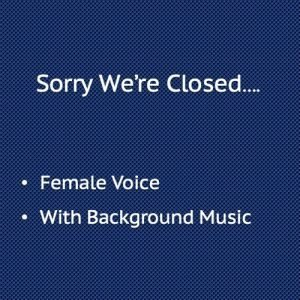 Sorry we're closed with background music, Female Voice
